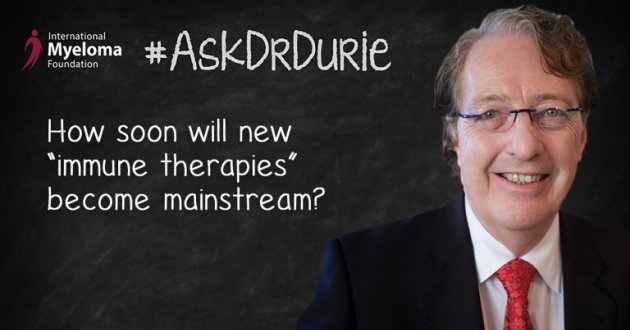 "Ask Dr. Durie text overlay with a picture of Dr. Brian G.M. Durie and the question: How soon will new ""immune therapies"" become mainstream?"