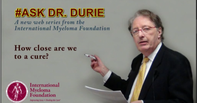 """Dr. Durie answers the question """"How close are we to a cure?"""""""