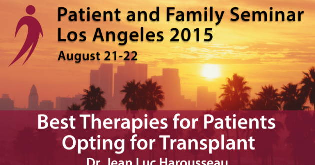 Los Angeles 2015 Patient & Family Seminar August 21-22, 201.  Best Therapies for Patients Opting for Transplant