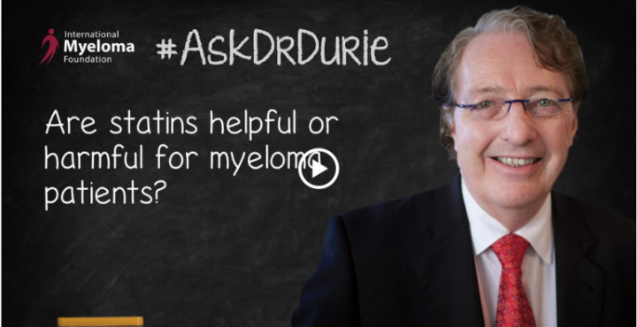 Ask Dr. Durie. Photo of Dr. Durie with overlaid text:  Are statins helpful or harmful for myeloma patients