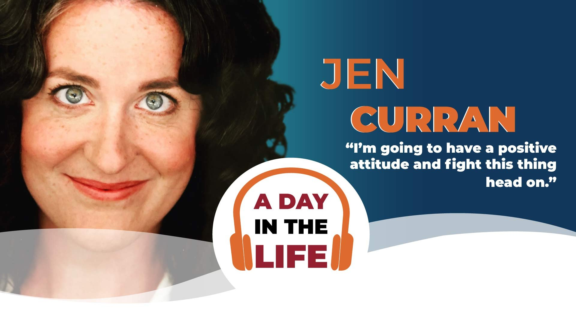 """Jen Curran with overlaid text """"I'm going to have a positive attitude, and fight this thing head on."""""""