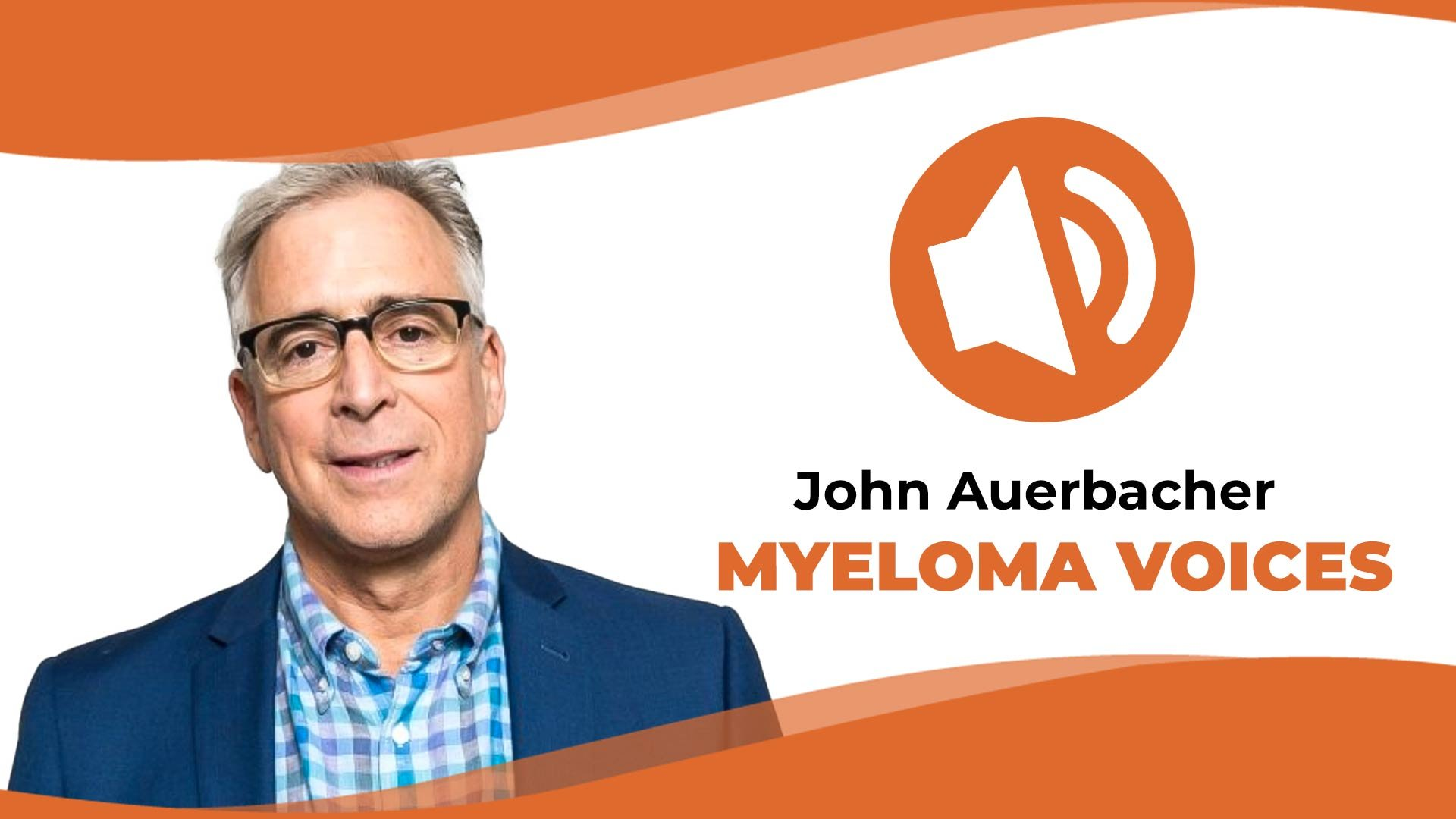 """myeloma patient john Auerbacher share his story on """"Myeloma Voices"""""""