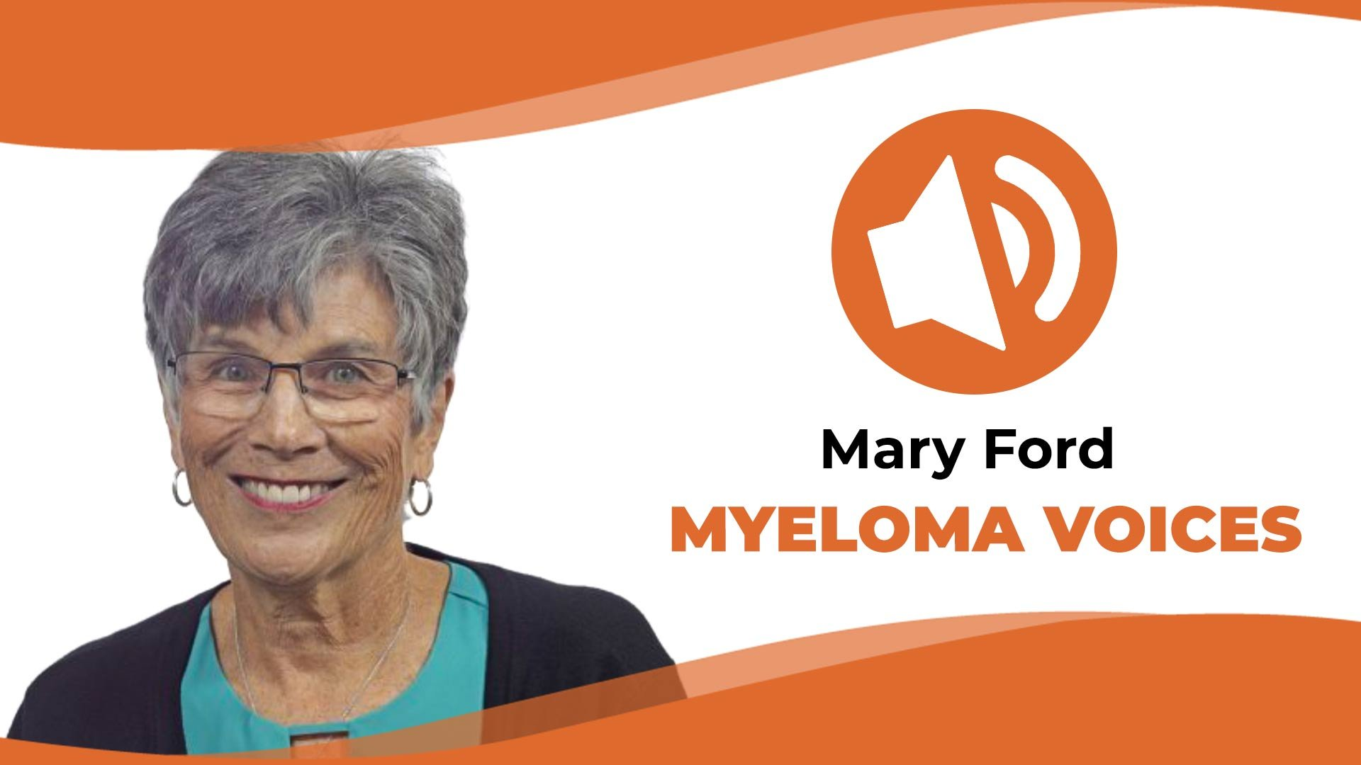 "Multiple myeloma patient Mary Ford in the IMF's ""Myeloma Voices"" series"
