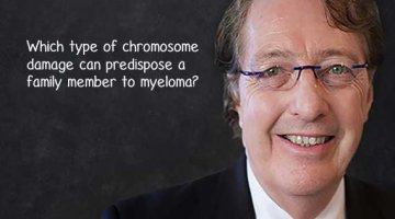 ASK DR DURIE Which type of chromosome damage can predispose a family member to myeloma?