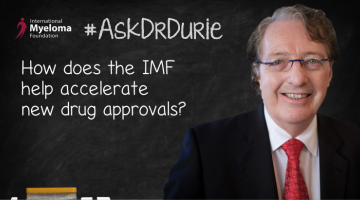 Dr. Durie answers how the IMF contributes to the acceleration of new drug approvals.