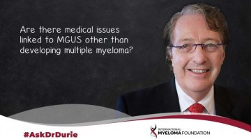 Ask Dr Durie: Are there medical issues linked to MGUS other than developing multiple myeloma? text overlaid on image of Dr. Durie
