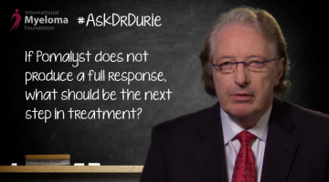 Dr. Durie discusses if patient isn't receiving response from Pomalyst.